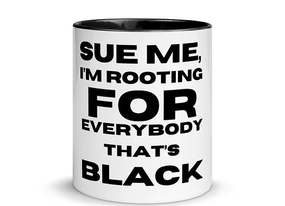Mug with Black Color Inside - Sue Me, I'm Rooting For Everybody That's Black