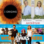 I Origins, And So It Goes, and Wish I Was Here (Triple Review)