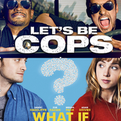 Let's Be Cops and What If (Double Review)