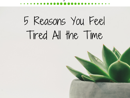Friday Five: 5 Reasons You Feel Tired All The Time