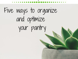 Five Ways to Organize & Optimize Your Pantry