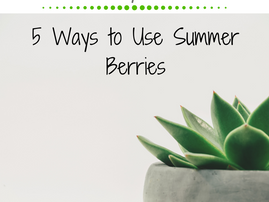 Friday Five: 5 Ways to Use Summer Berries