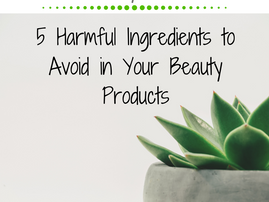 Friday Five: 5 Harmful Ingredients To Avoid In Your Beauty Products
