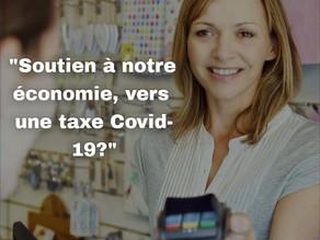Soutien à notre économie, vers une taxe Covid-19 ?