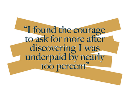 """I found the courage to ask for more after discovering I was underpaid by nearly 1OO percent"""