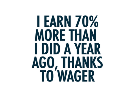 I earn 7o% more than I did a year ago, thanks to WAGER