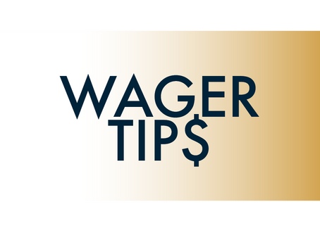 WAGER TIPS!