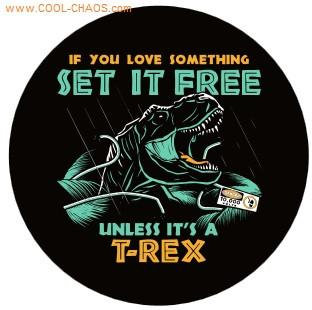 T-Rex Button - If you love something set if free!