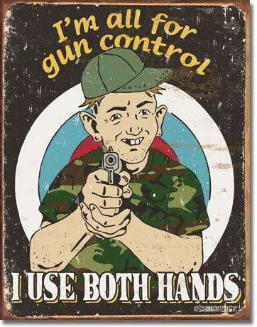 Schonberg Gun Control I use both hands Tin Sign