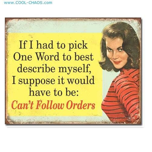 Can't Follow Orders Sign Lady - Funny Ephemera Tin Sign