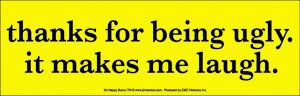 Thanks for being Ugly- Happy Bunny Mini Bumper Sticker