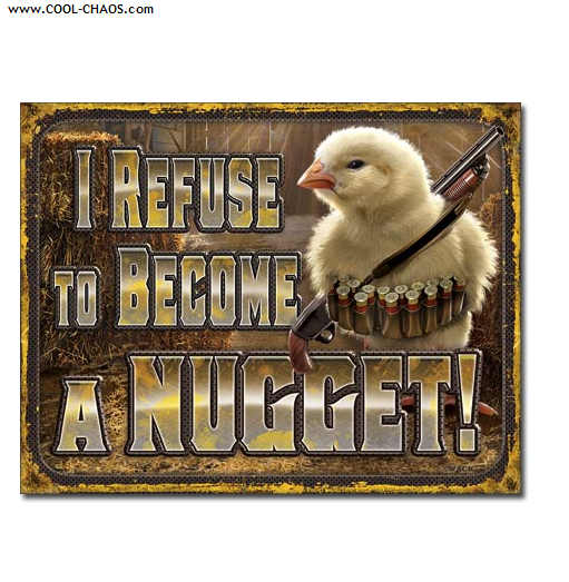 I refuse to become a Nugget! Funny Chick Tin Sign / Gun Sign