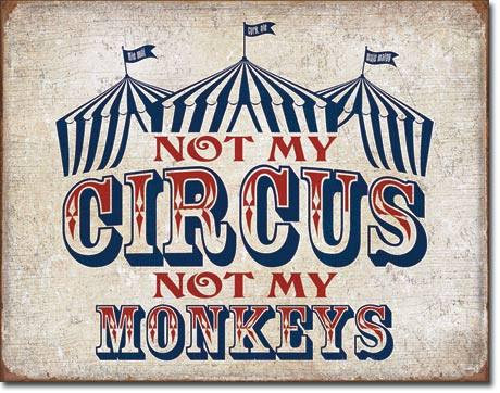 Not my Circus, Not my Monkeys Tin Sign