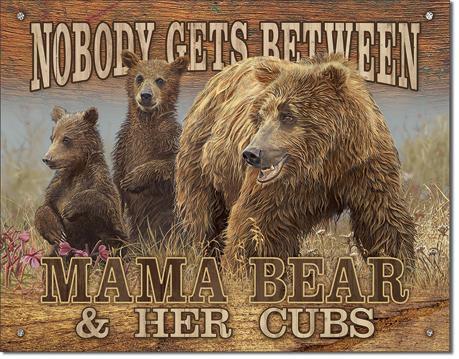 No one gets between Mama Bear Cubs Tin Sign