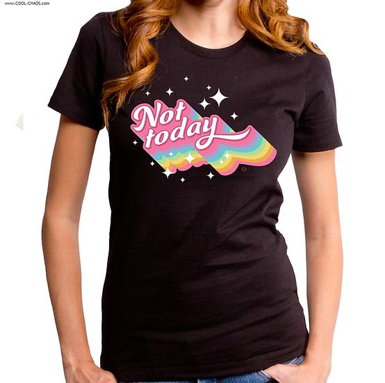 Not Today T-Shirt / Rainbow Funny Juniors Novelty Tee