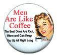 Men are like Coffee Button