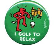 I golf to relax Golfers Button