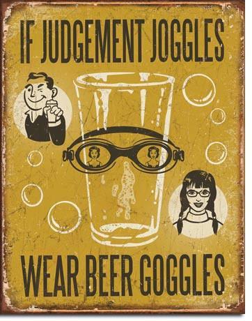 If Judgement Joggles wear Beer Googles Tin Sign