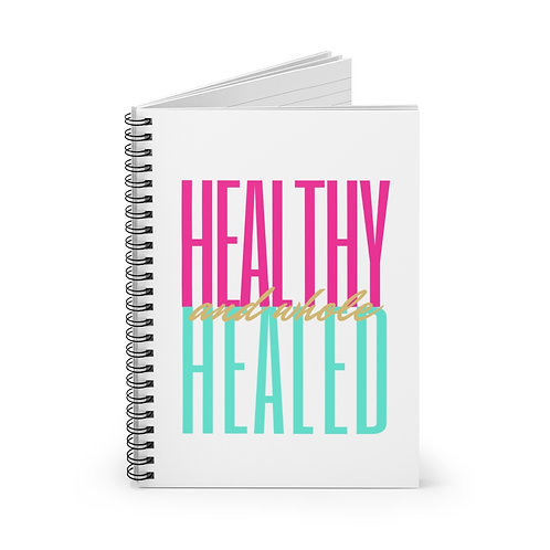Healthy, Healed and Whole Spiral Notebook