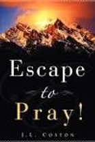 Escape To Pray! by JL Coston