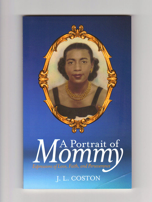 A Portrait of Mommy by           JL Coston