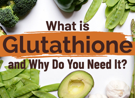 The Benefits of Having Healthy Glutathione Levels in Your Body