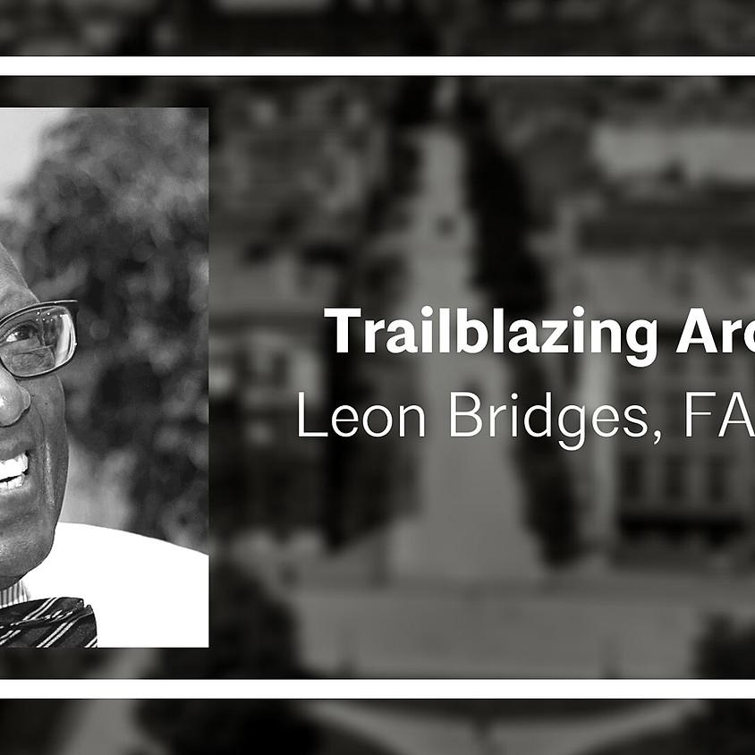 Trailblazing Architects: Leon Bridges, FAIA, NOMA