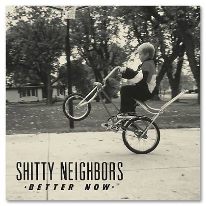"Shitty Neighbors - Better Now 7"" Vinyl"