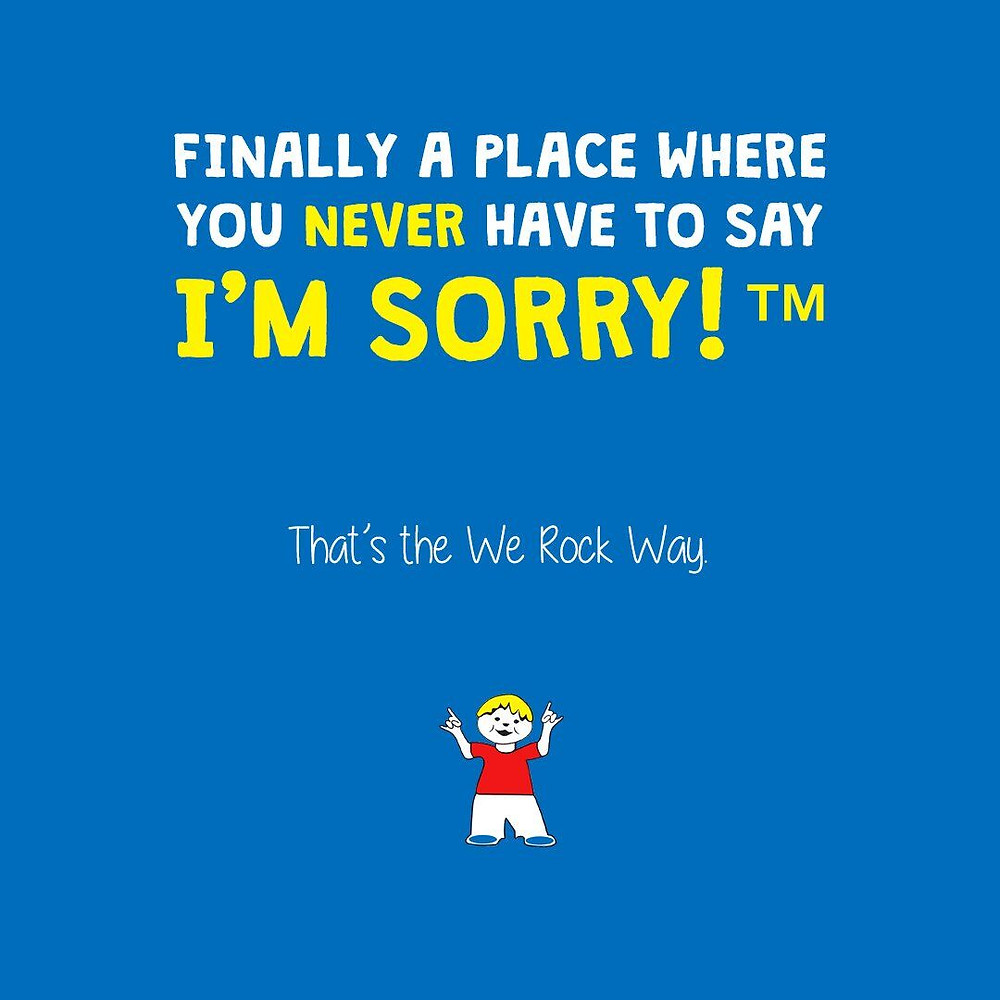 Finally a place where you never have to say I'm sorry!