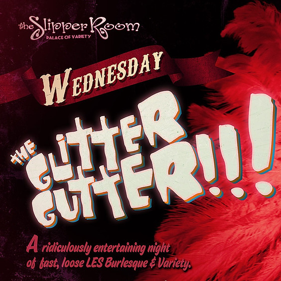 The Glitter Gutter!!! 8:00PM
