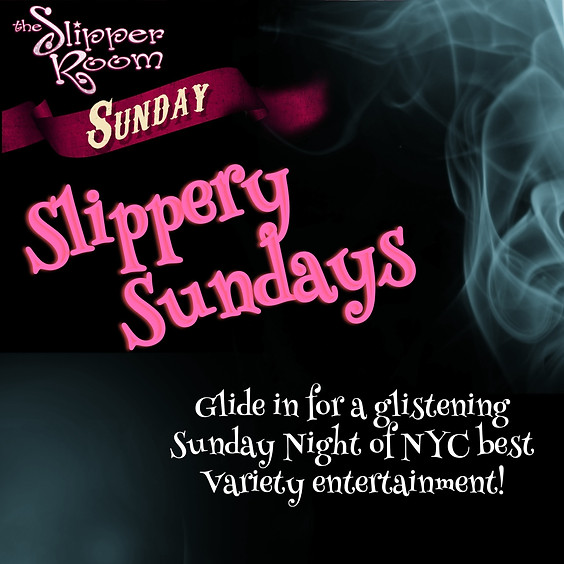 Slippery Sundays 10:00PM