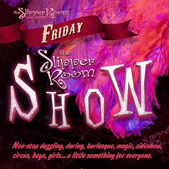 The Slipper Room Show! 10:00PM (doors at 9:30pm)