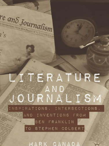 Literature and Journalism: Inspirations, Intersections, and Inventions from Ben Franklin to Stephen Colbert