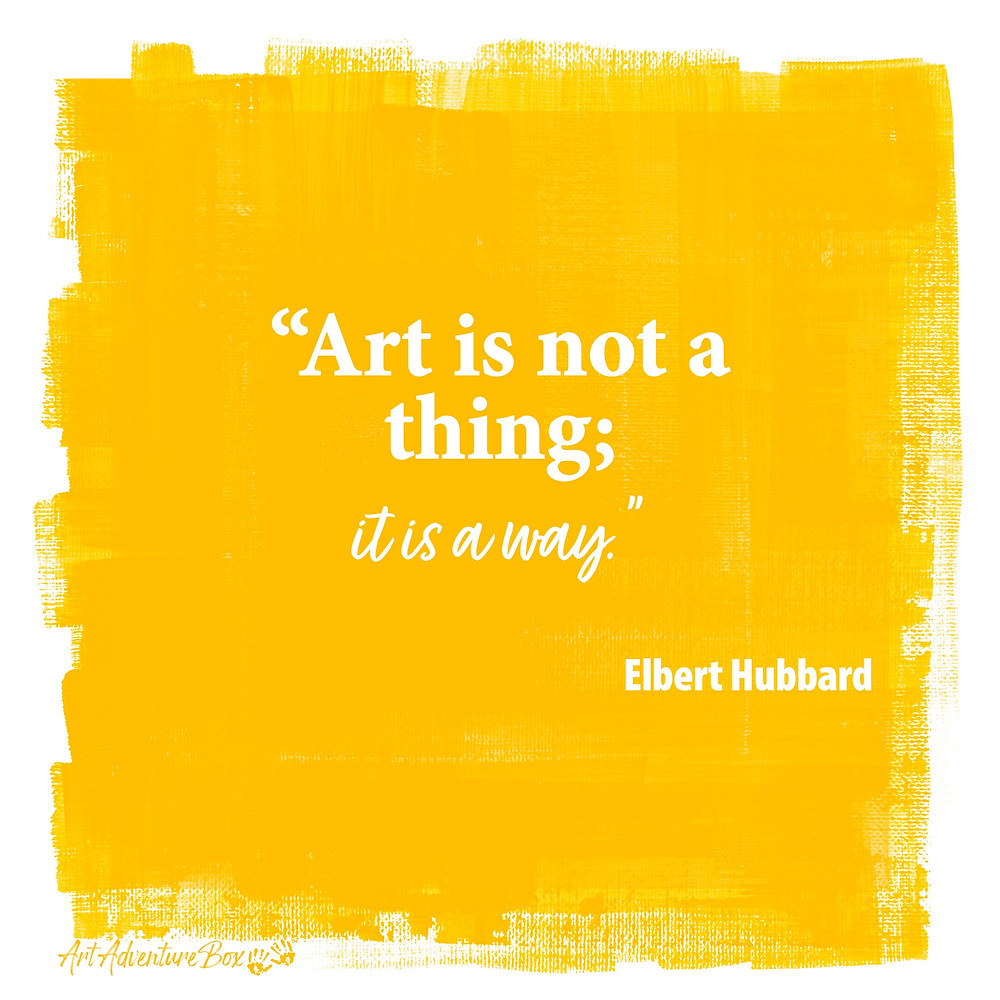 Art is not a thing; quote by Elbert Hubbard on a yellow background.