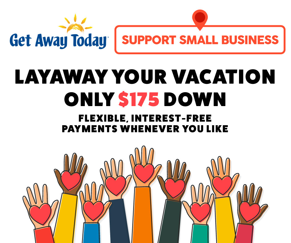 Words: Get Away Today, Support Small Business, Layaway Your Vacation Only $175 Down, Flexible, Intereest-Free, Payments whenever you like/ Hands with hearts