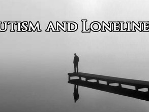 Autism – Alone by choice and feeling of loneliness