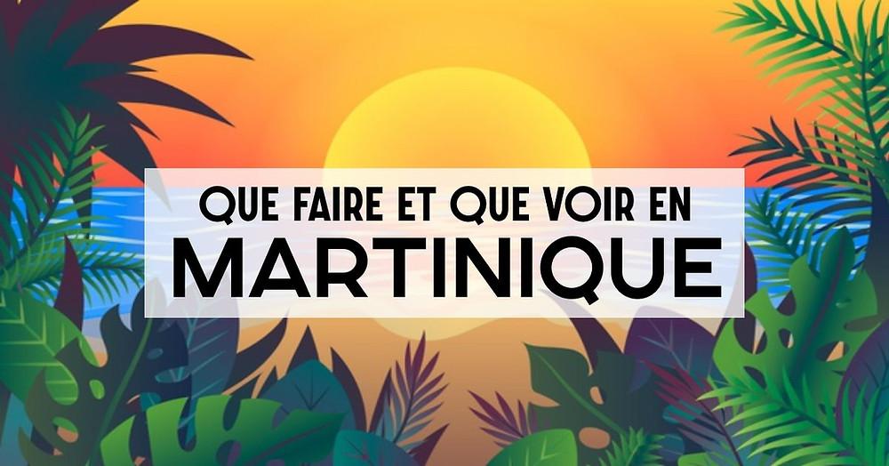 Que faire et que Voir en Martinique?