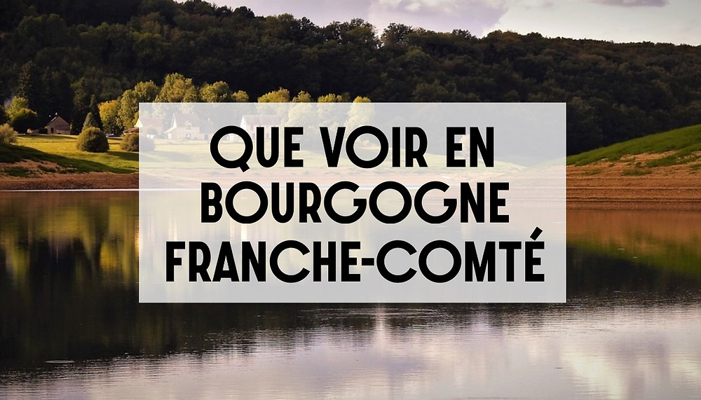 Que faire et voir en région Bourgogne-Franche-Comté
