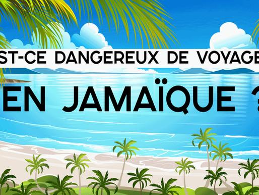 Est-ce dangereux de voyager en Jamaïque ?