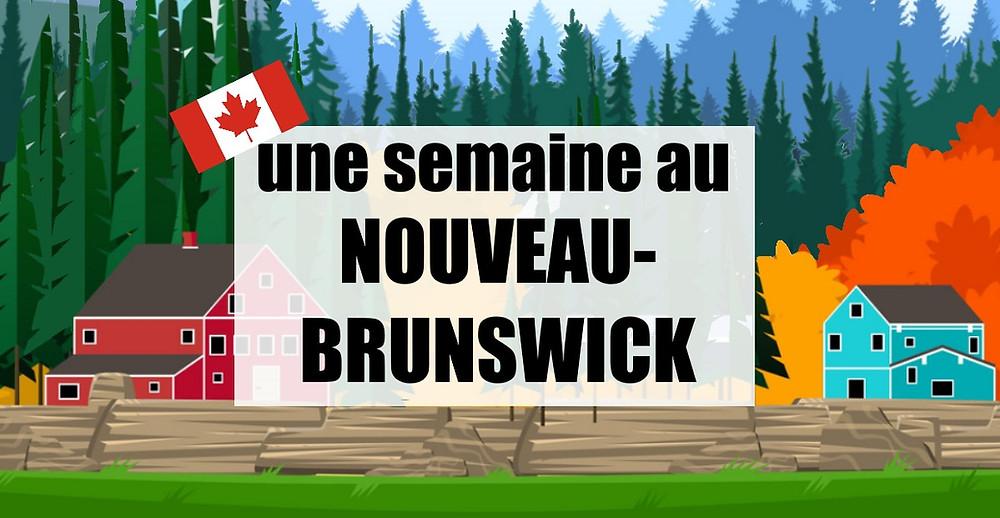 Une semaine au Nouveau-Brunswick