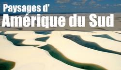PAYSAGES D'AMERIQUE DU SUD