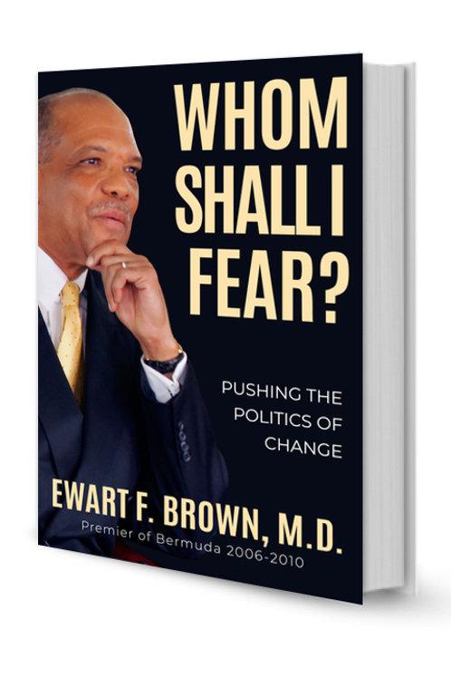 WHOM SHALL I FEAR? by Ewart F. Brown, M.D.