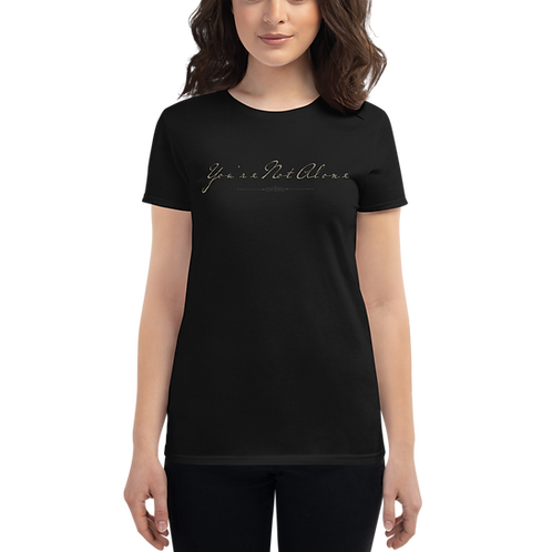 """""""You're Not Alone"""" Women's T-Shirt"""