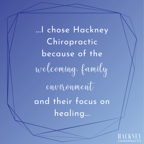 I found out about Hackney Chiropractic through mutual friends while we were looking for chiropractic care in Edmond for our then 4-year-old son.  We were looking for a family practice because I was also having almost daily headaches and struggling with lower back and leg pain that could not be diagnosed by my primary care doctor.  I chose Hackney Chiropractic because of the welcoming, family environment and their focus on healing.  I have been a patient at Hackney Chiropractic for over 4 years now and I have been headache free for over 3 years and have had an almost complete loss of lower back and leg pains.  I recommend Hackney Chiropractic to all my friends who are looking for a family chiropractor because they specialize in women and children and I know chiropractic care is principal for health and wellness.  Due to the long relationship I have had with the Hackneys, I know Hackney Chiropractic shares my beliefs and I am thankful that I stumbled across them.  I will be a lifetime member of their practice!  – Sean F
