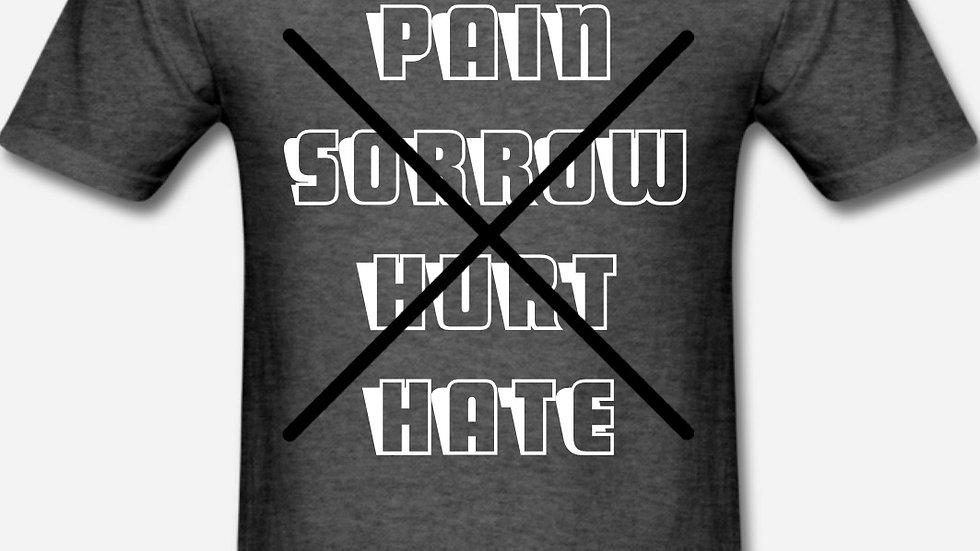 No Pain, Sorrow, Hurt, or Hate Men's T-Shirt