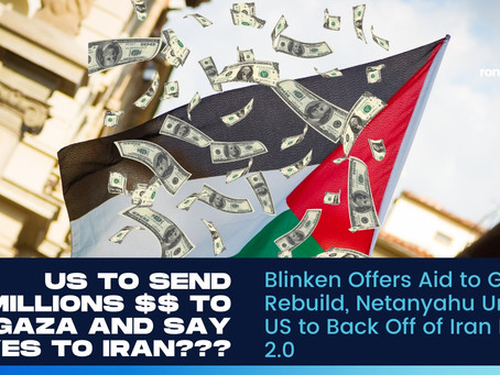 Blinken Offers Aid to Gaza to Rebuild, Netanyahu Urges US to Back Off of Iran Deal 2.0
