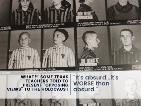 """What? Some Texas Teachers Told to Present """"Opposing Views"""" to the Holocaust"""
