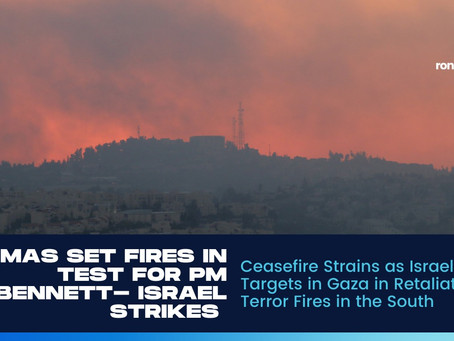 Ceasefire Strains as Israel Strikes Targets in Gaza in Retaliation for Terror Fires in the South