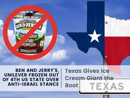 Ben and Jerry's, Unilever Frozen Out of 4th US State Over Anti-Israel Stance
