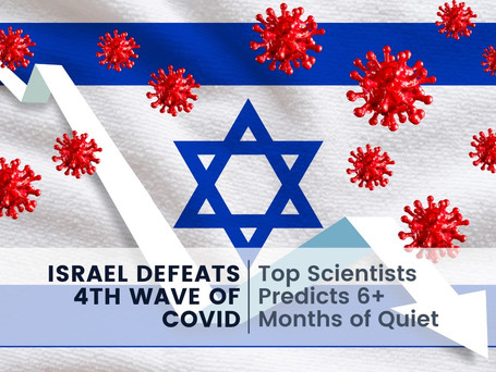 Israel Defeats 4th Wave of COVID—Top Scientists Predicts 6+ Months of Quiet